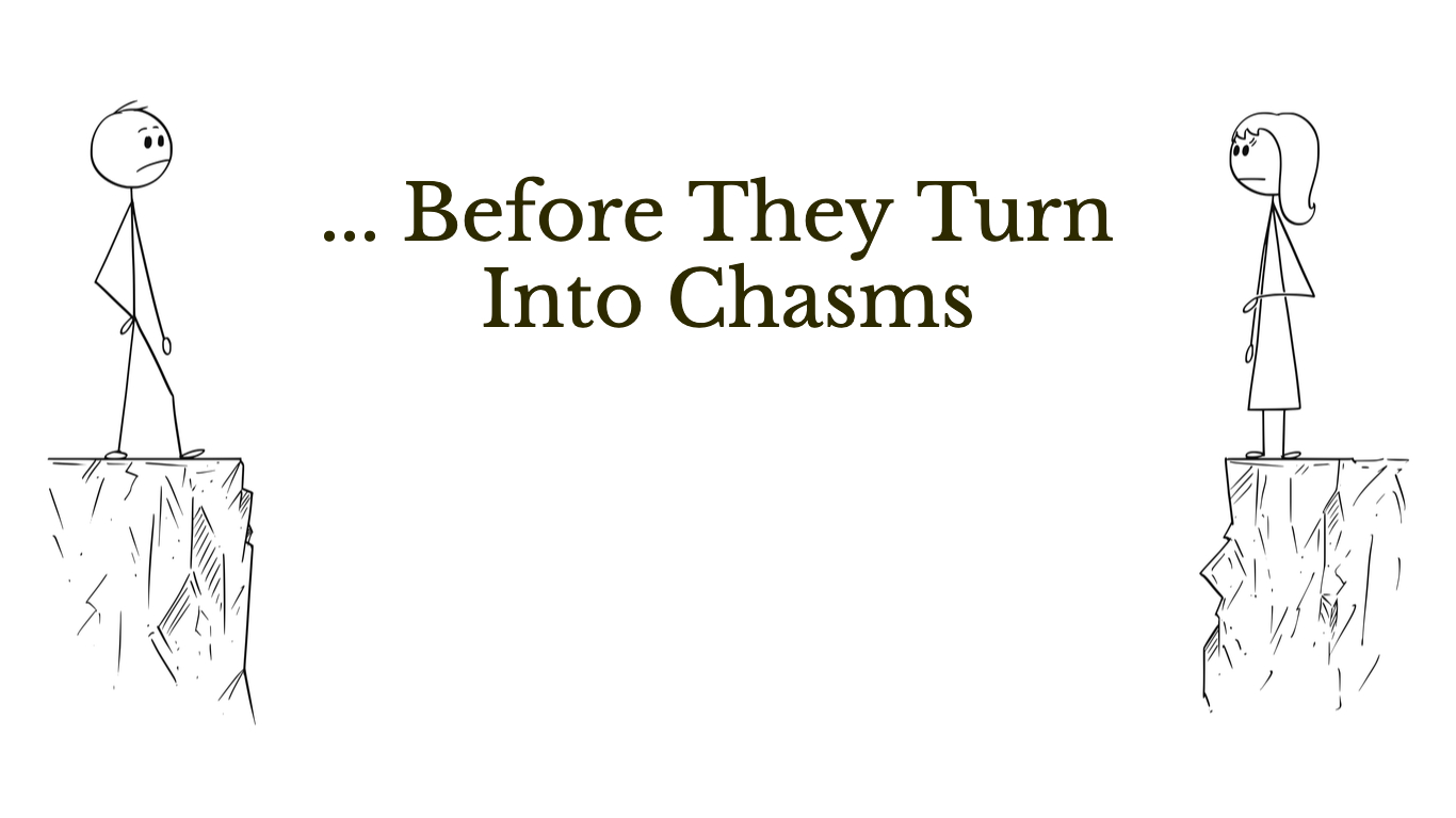 Before They Turn Into Chasms